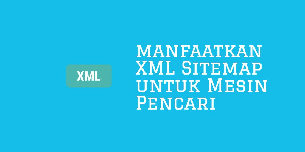 Memanfaatkan XML Sitemap untuk Mesin Pencari