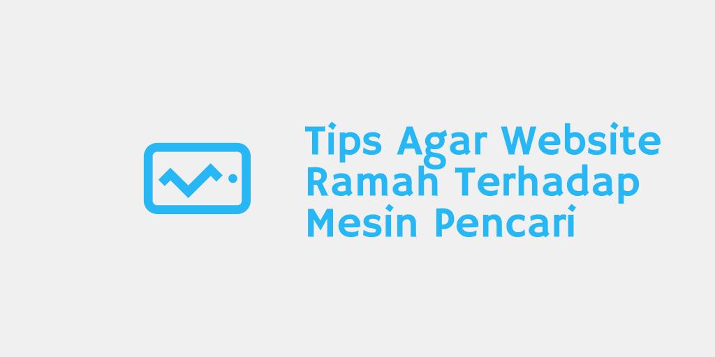 Tips Agar Website Ramah Terhadap Mesin Pencari