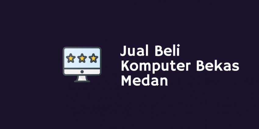 Jual Beli Komputer Bekas Medan