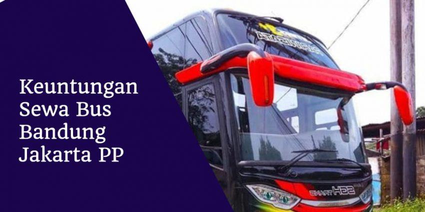 Keuntungan Sewa Bus Bandung Jakarta Pp